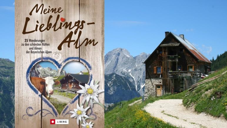 Meine Lieblingsalm - 35 Wanderungen zu den schönsten Hütten und Almen der Bayerischen Alpen