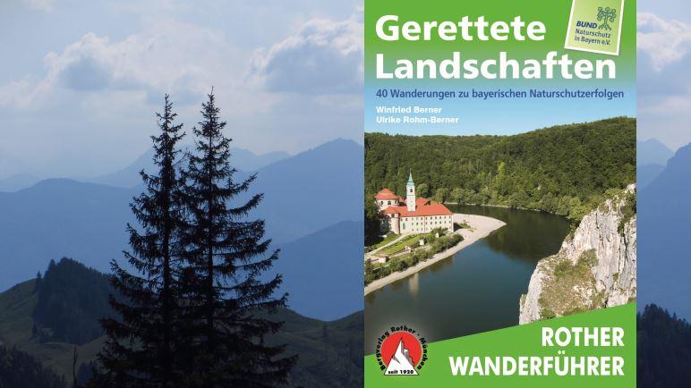 Der Rother-Wanderführer Gerettete Landschaften ist zum 100jährigen Jubiläum des BUND Naturschutz erschienen